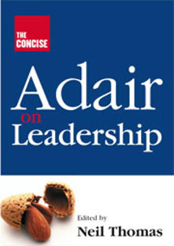 Adair, John - The Concise Adair on Leadership, e-bok