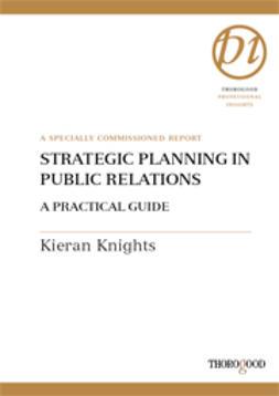 Knights, Kieran - Strategic Planning in Public Relations - A Practigal Guide, ebook