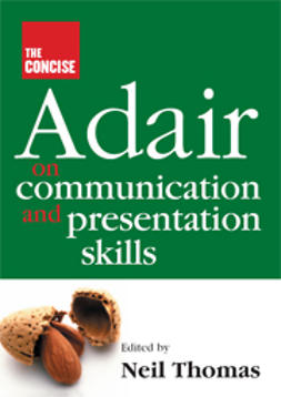 Thomas, Neil  - The Concise Adair on Communication and Presentation Skills, e-bok