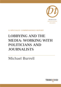 Burrell, Michael - Lobbying and the Media - Working with Politicians and Journalists, ebook