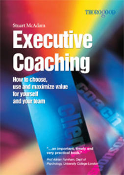 McAdam, Stuart - Executive Coaching: How to Choose, Use and Maximize Value for Yourself, ebook