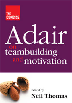 Thomas, Neil  - The Concise Adair on Teambuilding and Motivation, ebook
