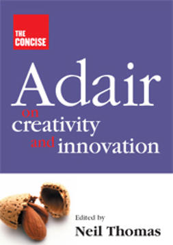 Thomas, Neil  - The Concise Adair on Creativity and Innovation, ebook