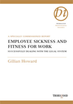 Howard, Gillian - Employee Sickness and Fitness for Work - Succesfully Dealing with the Legal System, ebook