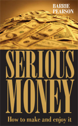 Pearson, Barrie - Serious Money: How to Make and Enjoy It, e-kirja