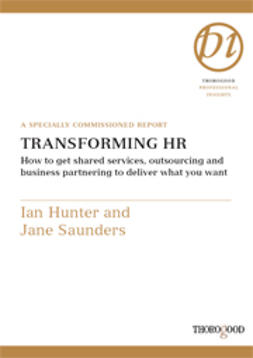 Hunter, Ian - Transforming HR - How to Get Shared Services, Outsourcing and Business Partnering to Deliver What You Want, ebook