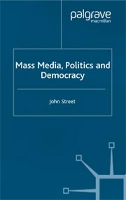 Street, John - Mass Media, Politics and Democracy, ebook