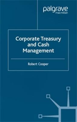Cooper, Robert - Corporate Treasury and Cash Management, ebook