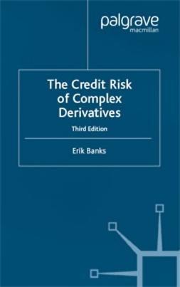 Banks, Erik - The Credit Risk of Complex Derivatives, 3ed, e-kirja