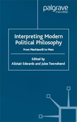 Edwards, Alistair - Interpreting Modern Political Philosophy, ebook