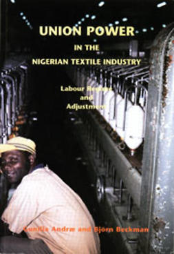 Andræ, Gunilla - Union Power in the Nigerian Textile Industry: Labour Regime and Adjustment, ebook
