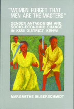Silberschmidt, Margrethe - Women Forget that Men are the Masters: Gender antagonism and socio-economic change in Kisii District, Kenya, ebook