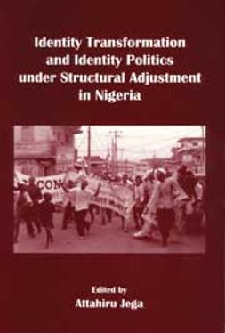 Jega, Attahiru - Identity Transformation and Identity Politics under Structural Adjustment in Nigeria, ebook