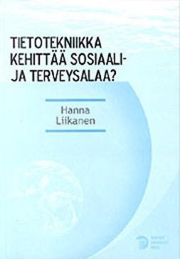 Liikanen, Hanna - Tietotekniikka kehittää sosiaali- ja terveysalaa?, ebook