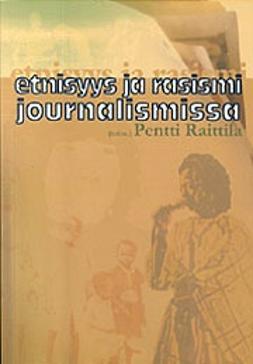 Raittila, Pentti - Etnisyys ja rasismi journalismissa, ebook