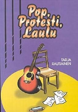 Rautiainen, Tarja - Pop, protesti, laulu, e-bok