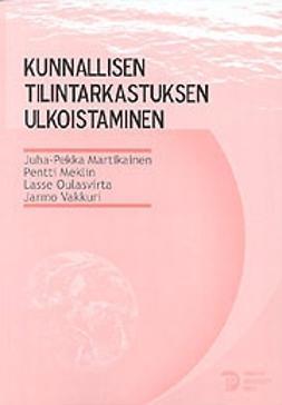 Martikainen, Jukka-Pekka - Kunnallisen tilintarkastuksen ulkoistaminen, ebook