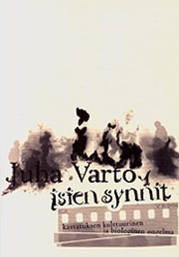 Varto, Juha - Isien synnit -Kasvatuksen kulttuurinen ja biologinen ongelma, e-bok