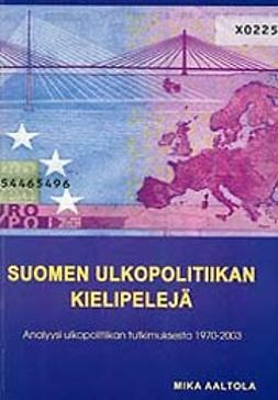 Aaltola, Mika - Suomen ulkopolitiikan kielipelejä, ebook