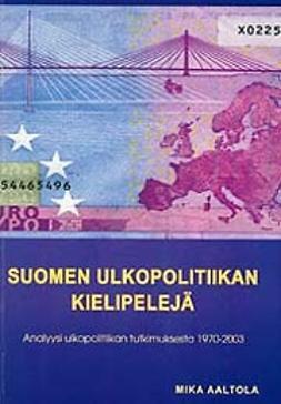 Aaltola, Mika - Suomen ulkopolitiikan kielipelejä, e-kirja