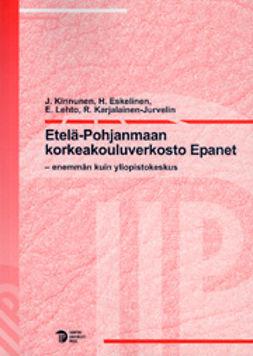 Eskelinen, H. - Etelä-Pohjanmaan korkeakouluverkosto Epanet – enemmän kuin yliopistokeskus, e-kirja