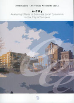 Anttiroiko, Ari-Veikko - e-City, Analysing Efforts to Generate Local Dynamism in the City of Tampere, ebook