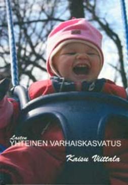 Viittala, Kaisu - Lasten yhteinen varhaiskasvatus, e-kirja