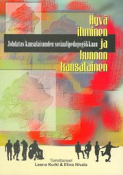 Kurki, Leena  - Hyvä ihminen ja kunnon kansalainen; Johdatus kansalaisuuden sosiaalipedagogiikkaan, e-kirja