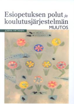 Virtanen, Jorma - Esiopetuksen polut ja koulutusjärjestelmän muutos, ebook