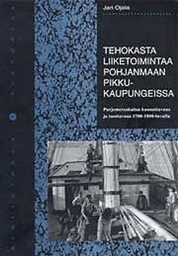 Ojala, Jari - Tehokasta liiketoimintaa Pohjanmaan pikkukaupungeissa, e-kirja