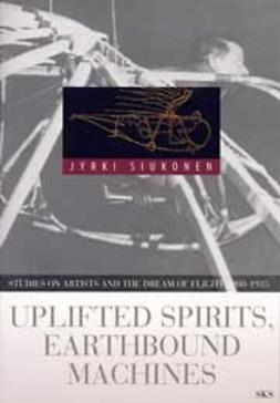 Siukonen, Jyrki - Uplifted spirits, earthbound machines, ebook