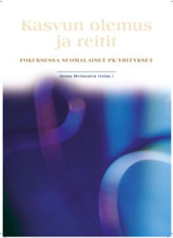 Heinonen, Jarna  - Kasvun Olemus ja Reitit: Fokuksessa Suomalaiset PK-Yritykset, e-kirja