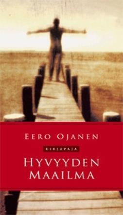 Ojanen, Eero - Hyvyyden maailma, ebook