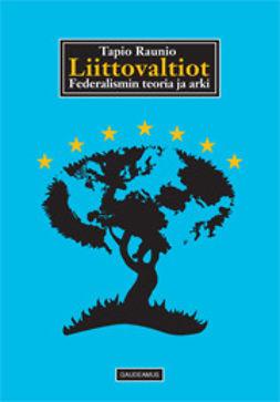 Raunio, Tapio - Liittovaltiot -Federalismin teoria ja arki, e-kirja