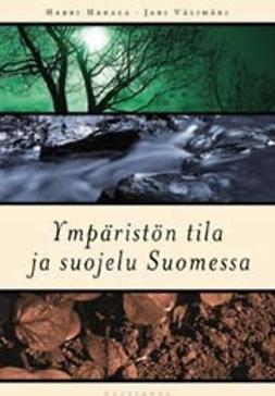 Hakala, Harri - Ympäristön tila ja suojelu Suomessa, e-kirja
