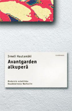 Hautamäki, Irmeli - Avantgarden alkuperä, e-kirja