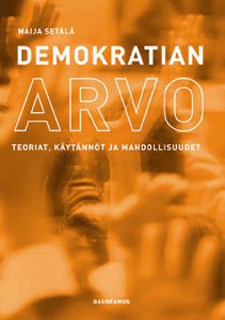 Setälä, Maija - Demokratian arvo: Teoriat, käytännöt ja mahdollisuudet, e-kirja
