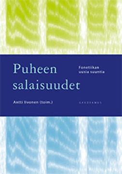 Iivonen, Antti - Puheen salaisuudet: Fonetiikan uusia suuntia, e-kirja