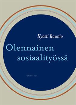 Raunio, Kyösti - Olennainen sosiaalityössä, e-bok