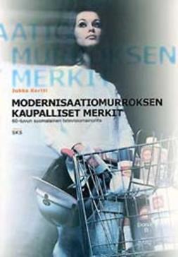 Kortti, Jukka  - Modernisaatiomurroksen kaupalliset merkit , e-kirja