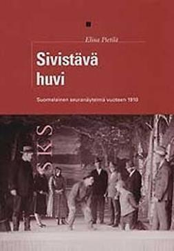 Pietilä, Elina  - Sivistävä huvi -Suomalainen seuranäytelmä vuoteen 1910, ebook