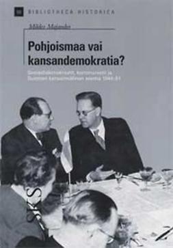 Majander, Mikko - Pohjoismaa vai kansandemokratia? Sosiaalidemokraatit, kommunistit ja Suomen kansainvälinen asema 1944-51, e-kirja
