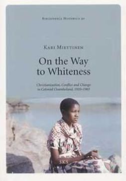 Miettinen, Kari - On the Way to Whiteness Christianization, Conflict and Change in Colonial Ovamboland, 1910-1965, ebook
