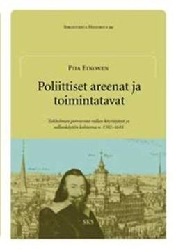 Einonen, Piia - Poliittiset areenat ja toimintatavat Tukholman porvaristo vallan käyttäjänä ja vallankäytön kohteena n. 1592-1644, e-kirja