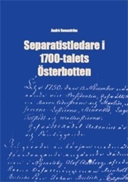 Swanström, André - Separatistledare i 1700-talets Österbotten, e-kirja