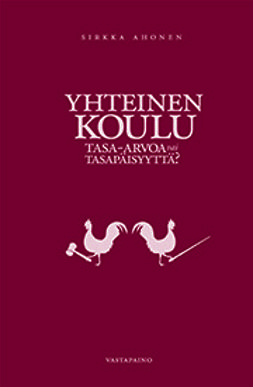 Ahonen, Sirkka - Yhteinen koulu: tasa-arvoisuutta vai tasapäisyyttä?, ebook