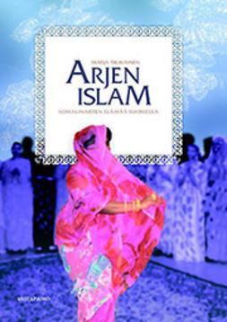 Tiilikainen, Marja - Arjen islam: somalinaisten elämää Suomessa, e-bok