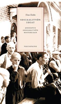 Toikko, Timo - Sosiaalityön ideat: johdatus sosiaalityön historiaan, e-kirja