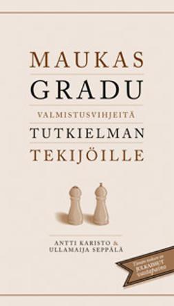 Maukas gradu;valmistusvihjeitä tutkielman tekijöille / Antti Karisto & Ullamaija Seppälä