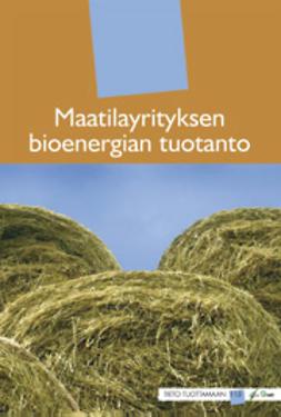 Helin, Jukka  - Maatilayrityksen bioenergian tuotanto, e-kirja